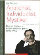 anarchist individualist mystiker rudolf steiner frühe berliner jahre 1897 1902 kaj skagen